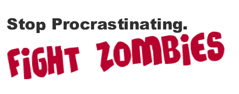 Stop procrastinating. Fight zombies